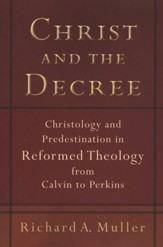 Christ and the Decree: Christology and Predestination in Reformed Theology from Calvin to Perkins - eBook