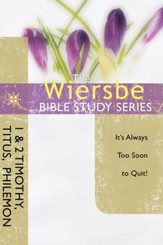 The Wiersbe Bible Study Series: 1 & 2 Timothy, Titus, Philemon: It's Always Too Soon to Quit - eBook
