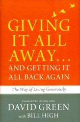 Giving It All Away . . . and Getting It All Back Again: The Way of Living Generously