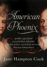 American Phoenix: John Quincy and Louisa Adams, the War of 1812, and the Exile that Saved American Independence - eBook
