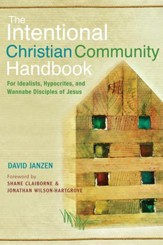 The Intentional Christian Community Handbook: For Idealists, Hypocrites, and Wannabe Disciples of Jesus - eBook