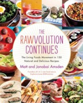 The Rawvolution Continues: The Living Foods Movement in 150 Natural and Delicious Recipes - eBook