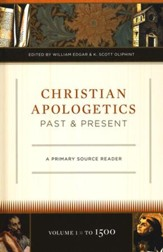 Christian Apologetics Past & Present: A Primary Source Vol. 1 to 1500