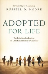 Adopted for Life: The Priority of Adoption for Christian Families & Churches