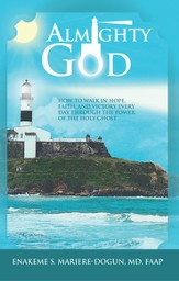 Almighty God: How to Walk In Hope, Faith, and Victory Everyday Through the Power of the Holy Ghost - eBook