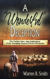 A Wonderful Deception: The Further New Age Implications of the Emerging Purpose Driven Movement