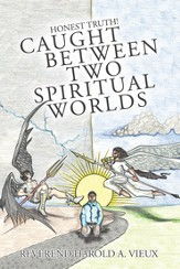 Caught Between Two Spiritual Worlds: Honest Truth! - eBook