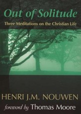 Out of Solitude: Three Meditations on the Christian Life, Revised