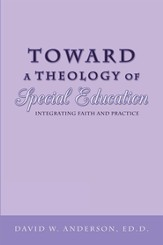 Toward a Theology of Special Education: Integrating Faith and Practice - eBook