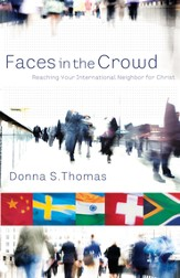 Faces in the Crowd: Reaching Your International Neighbor for Christ - eBook