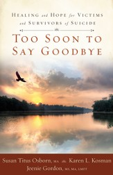 Too Soon to Say Goodbye: Healing and Hope for Victims and Survivors of Suicide - eBook