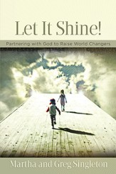 Let It Shine!: Partnering with God to Raise World Changers - eBook