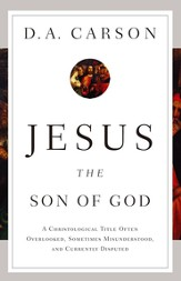 Jesus the Son of God: A Christological Title Often Overlooked, Sometimes Misunderstood, and Currently Disputed - eBook