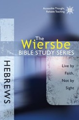 The Wiersbe Bible Study Series: Hebrews: Live by Faith, Not by Sight - eBook