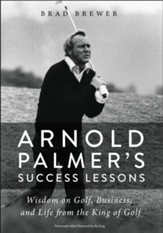 Arnold Palmer's Success Lessons: Wisdom on Golf, Business and Life from the King of Golf