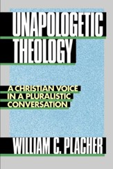 Unapologetic Theology: A Christian Voice in a Pluralistic Conversation - eBook