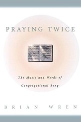 Praying Twice: The Music and Words of Congregational Song - eBook