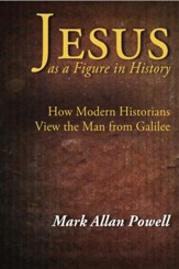 Jesus as a Figure in History: How Modern Historians View the Man from Galilee - eBook
