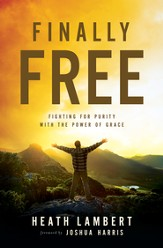 Finally Free: Fighting for Purity with the Power of Grace - eBook