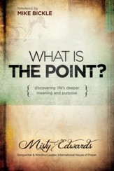 What is the Point?: Discovering life's deeper meaning and purpose - eBook