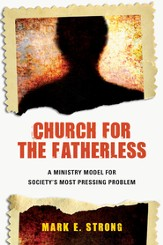 Church for the Fatherless: A Ministry Model for Society's Most Pressing Problem - eBook