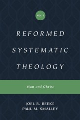 Reformed Systematic Theology, Volume 2: Man and Christ