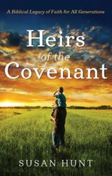 Heirs of the Covenant: A Biblical Legacy for All Generations