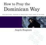 How to Pray the Dominican Way: Ten Postures, Prayers, and Practices that Lead Us to God - eBook