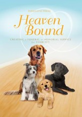Heaven Bound: Creating a Funeral or Memorial Service for Your Pet - eBook