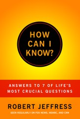 How Can I Know?: Answering & of Life's Mor Crucial Questions - eBook