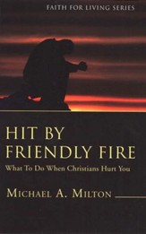 Hit By Friendly Fire: What To Do When Christians Hurt You