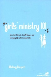 Girls' Ministry 101: Ideas for Retreats, Small Groups, and Everyday Life with Teenage Girls - eBook
