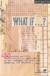What If . . . ?: 450 Thought Provoking Questions to Get Teenagers Talking, Laughing, and Thinking - eBook