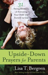 Upside-Down Prayers for Parents: Thirty-One Daring Devotions for Entrusting Your Child-and Yourself-to God - eBook