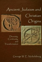 Ancient Judasim and Christian Origins: Diversity, Continuity, and Transformation
