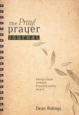The PRAY! Prayer Journal: Daily Steps Toward Praying God's Heart