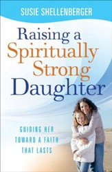 Raising a Spiritually Strong Daughter: Guiding Her Toward a Faith That Lasts - eBook