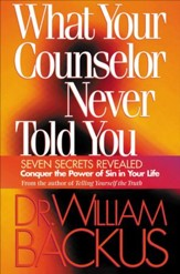 What Your Counselor Never Told You: Seven Secrets Revealed-Conquer the Power of Sin in Your Life - eBook