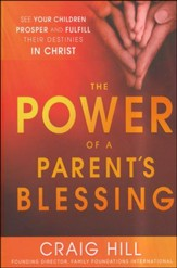 The Power of a Parent's Blessing: Seven Critical Times to Ensure Your Children Prosper and Fulfill Their Destiny