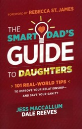 The Smart Dad's Guide to Daughters: 101 Real-World Tips to Improve Your Relationshipand Save Your Sanity