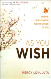 As You Wish: Finding True Strength in Surrender to God