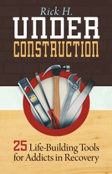Under Construction: 25 Life-Building Tools for Addicts in Recovery - eBook
