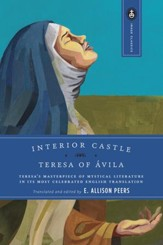 Interior Castle: Teresa's Masterpiece of Mystical Liturature in it's Most Celebrated English Translation
