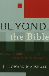Beyond the Bible (Acadia Studies in Bible and Theology Book #): Moving from Scripture to Theology - eBook