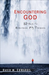 Encountering God: 10 Ways to Experience His Presence - eBook