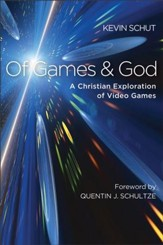Of Games and God: A Christian Exploration of Video Games - eBook