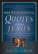 444 Surprising Quotes About Jesus: A Treasury of Inspiring Thoughts and Classic Quotations - eBook