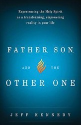 Father, Son, and the Other One: Experiencing the Holy Spirit As a Transforming, Empowering Reality