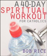 A 40-Day Spiritual Workout for Catholics