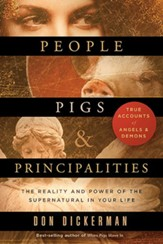 People, Pigs, and Principalities: The Reality and Power of the Supernatural in Your Life